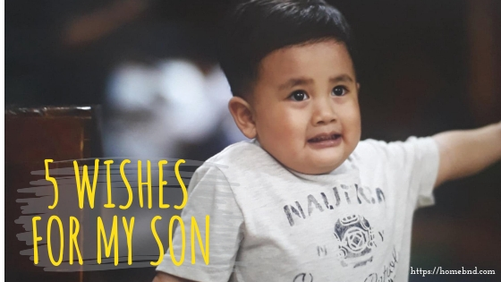 The 5 Wishes I have for my son when he grows up
